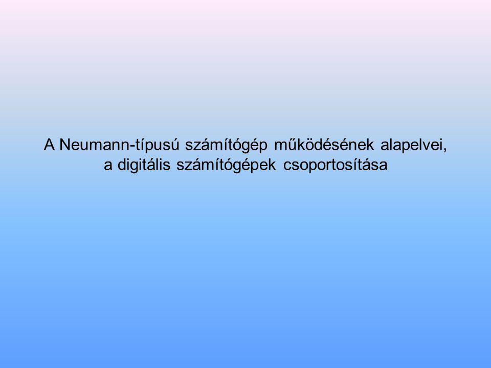 A Neumann-típusú számítógép működésének alapelvei, a digitális számítógépek csoportosítása