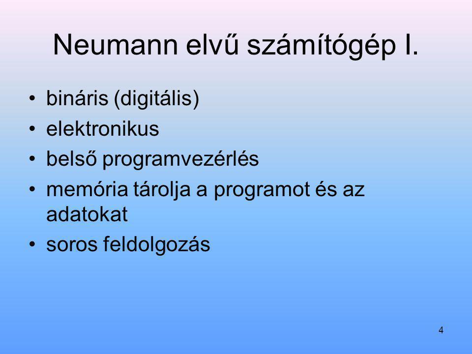 4 Neumann elvű számítógép I. bináris (digitális) elektronikus belső programvezérlés memória tárolja a programot és az adatokat soros feldolgozás