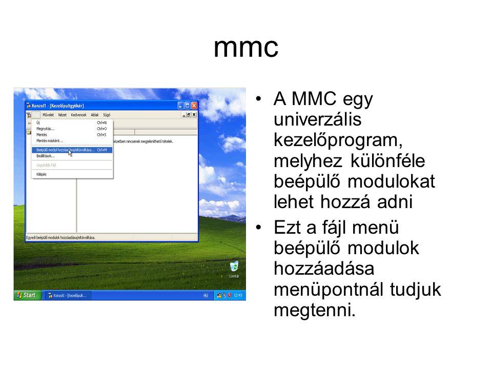 mmc A MMC egy univerzális kezelőprogram, melyhez különféle beépülő modulokat lehet hozzá adni Ezt a fájl menü beépülő modulok hozzáadása menüpontnál tudjuk megtenni.