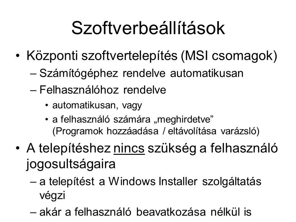 """Szoftverbeállítások Központi szoftvertelepítés (MSI csomagok) –Számítógéphez rendelve automatikusan –Felhasználóhoz rendelve automatikusan, vagy a felhasználó számára """"meghirdetve (Programok hozzáadása / eltávolítása varázsló) A telepítéshez nincs szükség a felhasználó jogosultságaira –a telepítést a Windows Installer szolgáltatás végzi –akár a felhasználó beavatkozása nélkül is"""