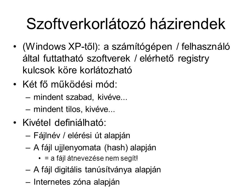 Szoftverkorlátozó házirendek (Windows XP-től): a számítógépen / felhasználó által futtatható szoftverek / elérhető registry kulcsok köre korlátozható Két fő működési mód: –mindent szabad, kivéve...