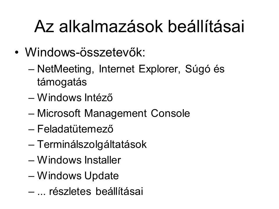 Az alkalmazások beállításai Windows-összetevők: –NetMeeting, Internet Explorer, Súgó és támogatás –Windows Intéző –Microsoft Management Console –Feladatütemező –Terminálszolgáltatások –Windows Installer –Windows Update –...