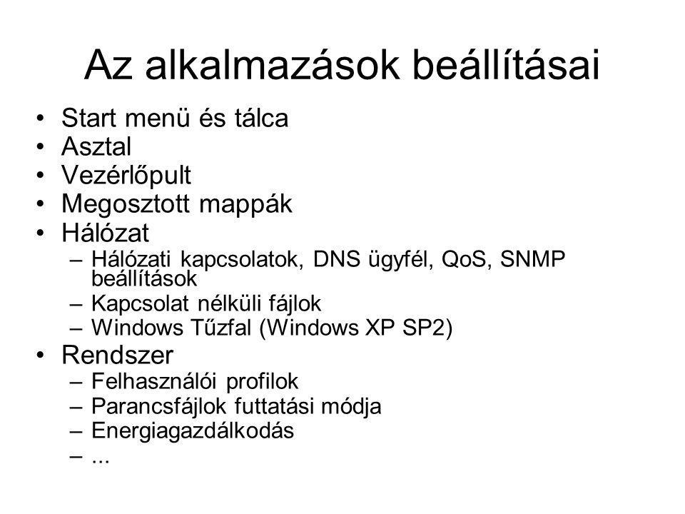 Az alkalmazások beállításai Start menü és tálca Asztal Vezérlőpult Megosztott mappák Hálózat –Hálózati kapcsolatok, DNS ügyfél, QoS, SNMP beállítások –Kapcsolat nélküli fájlok –Windows Tűzfal (Windows XP SP2) Rendszer –Felhasználói profilok –Parancsfájlok futtatási módja –Energiagazdálkodás –...