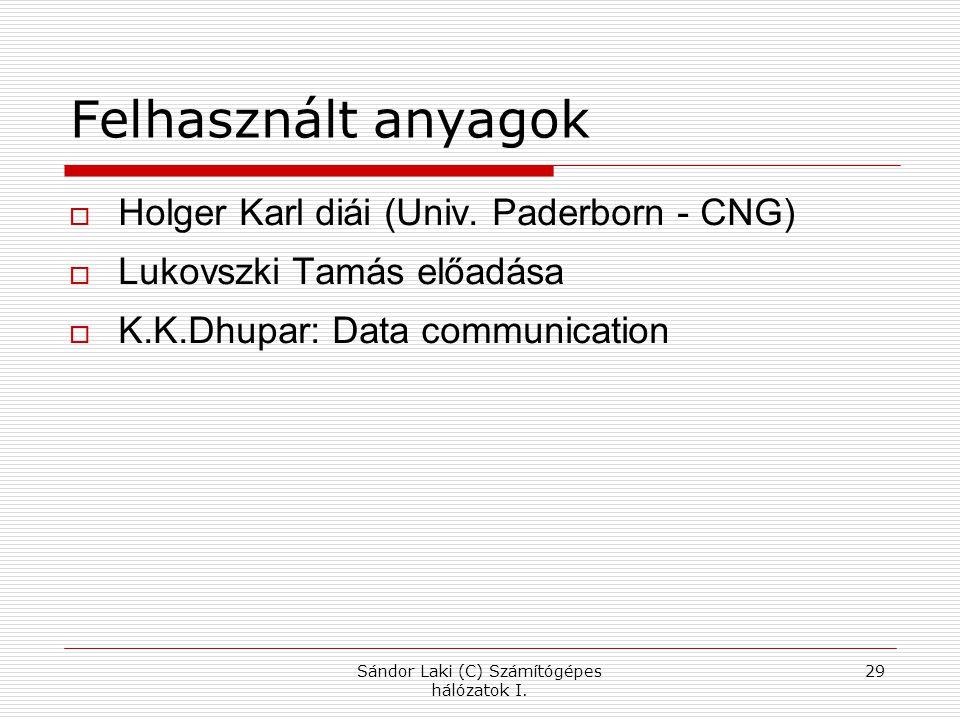 Sándor Laki (C) Számítógépes hálózatok I.29 Felhasznált anyagok  Holger Karl diái (Univ.
