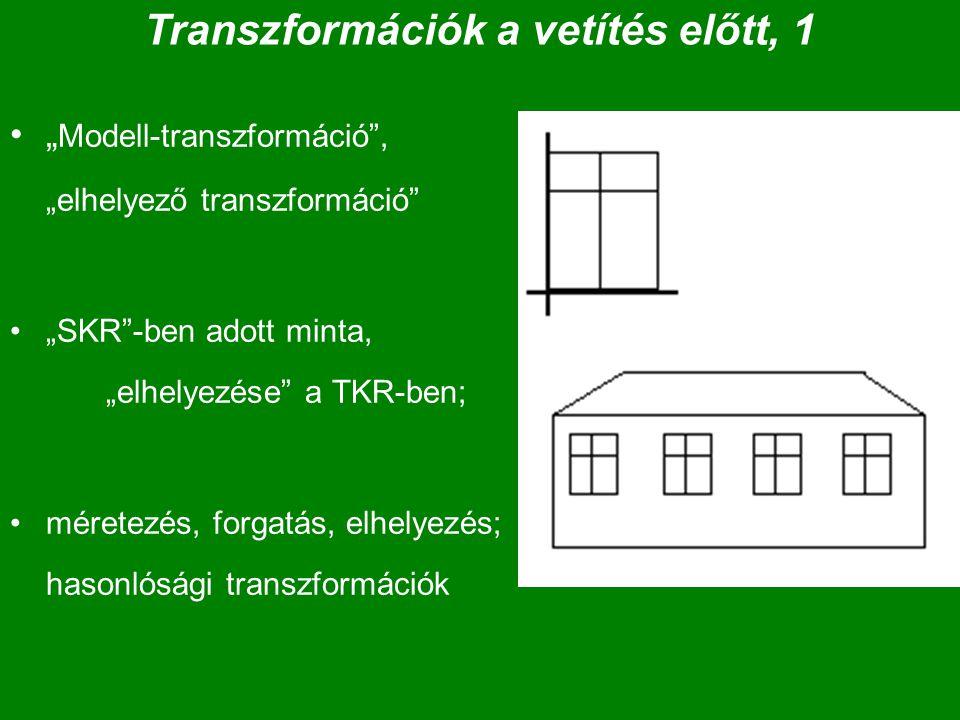 """Transzformációk a vetítés előtt, 1 """" Modell-transzformáció , """"elhelyező transzformáció """"SKR -ben adott minta, """"elhelyezése a TKR-ben; méretezés, forgatás, elhelyezés; hasonlósági transzformációk"""