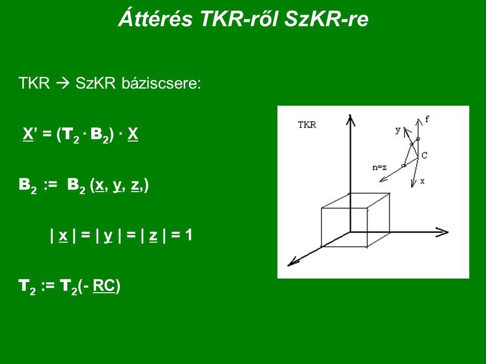 Áttérés TKR-ről SzKR-re TKR  SzKR báziscsere: X' = ( T 2 · B 2 ) · X B 2 := B 2 (x, y, z,) | x | = | y | = | z | = 1 T 2 := T 2 (- RC)