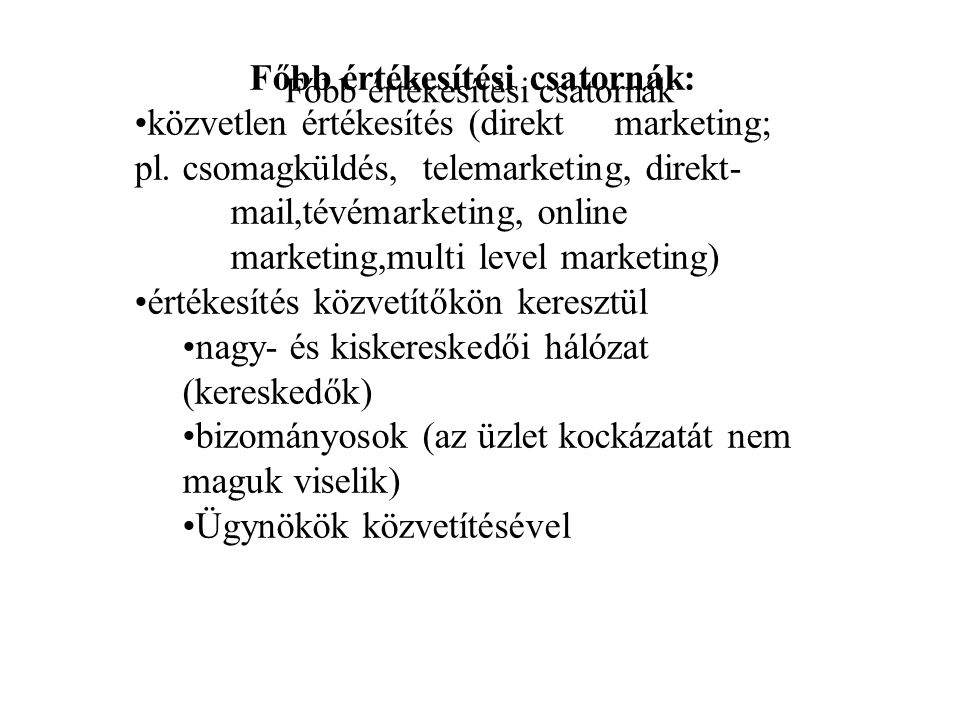 Főbb értékesítési csatornák: közvetlen értékesítés (direkt marketing; pl. csomagküldés, telemarketing, direkt- mail,tévémarketing, online marketing,mu