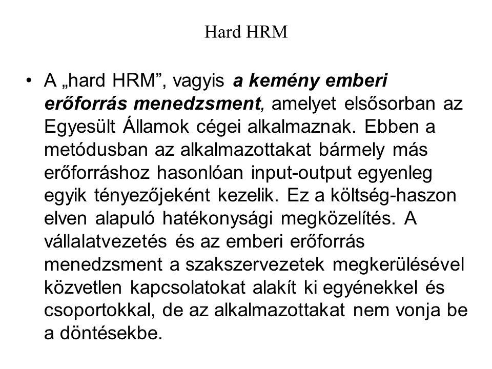 """Hard HRM A """"hard HRM"""", vagyis a kemény emberi erőforrás menedzsment, amelyet elsősorban az Egyesült Államok cégei alkalmaznak. Ebben a metódusban az a"""