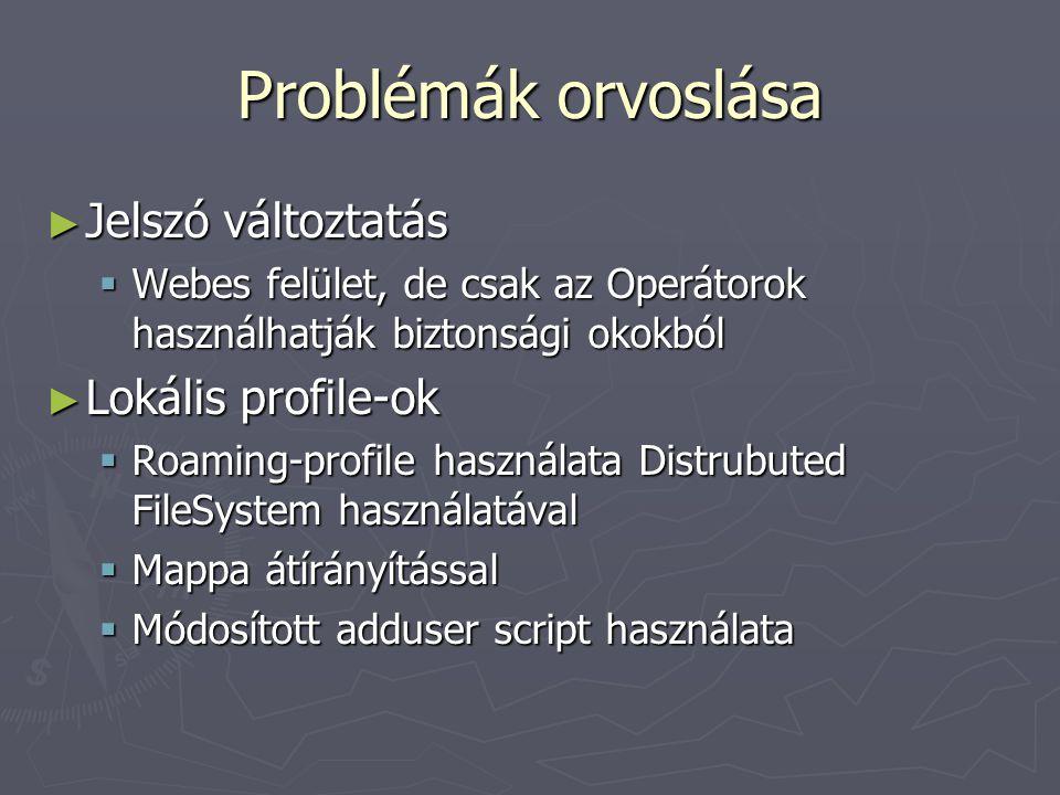 Problémák orvoslása ► Jelszó változtatás  Webes felület, de csak az Operátorok használhatják biztonsági okokból ► Lokális profile-ok  Roaming-profile használata Distrubuted FileSystem használatával  Mappa átírányítással  Módosított adduser script használata