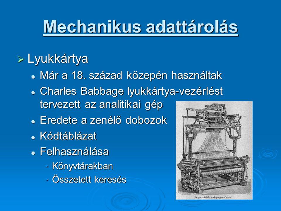 Mechanikus adattárolás  Lyukszalag A lyukszalag felépítése A lyukszalag felépítése 5–8 csatornás5–8 csatornás Fogaskerékkel való húzásFogaskerékkel való húzás 1901-ben alkalmazták az első lyukszalagot 1901-ben alkalmazták az első lyukszalagot Táviratok rögzítéseTáviratok rögzítése