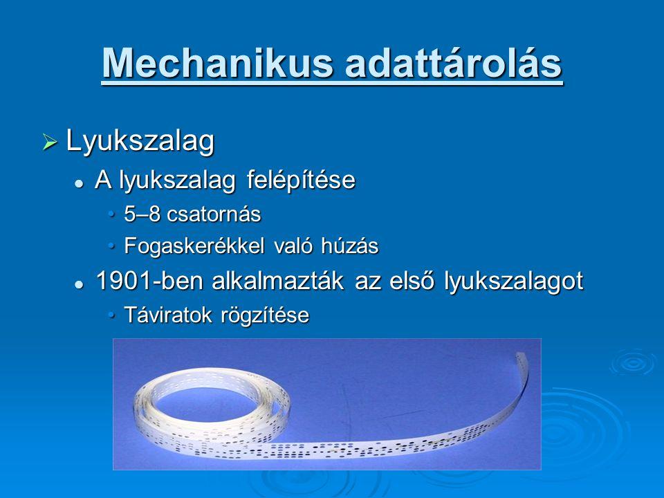 Mechanikus adattárolás  Lyukszalag A lyukszalag felépítése A lyukszalag felépítése 5–8 csatornás5–8 csatornás Fogaskerékkel való húzásFogaskerékkel v