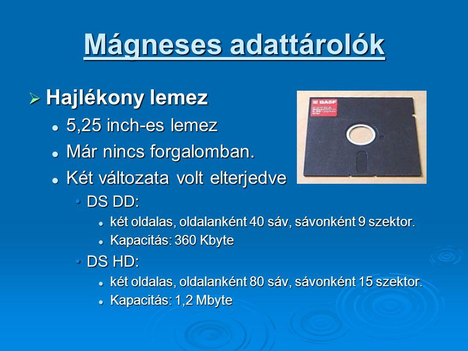 Mágneses adattárolók  Kislemez (floppy) 3,5 inch-es: (merev, kemény tokos lemez) 3,5 inch-es: (merev, kemény tokos lemez) kimenőfélben van kimenőfélben van Két változata volt elterjedt: Két változata volt elterjedt: DS DD: két oldalas, oldalanként 80 sáv, sávonként 9 szektor.