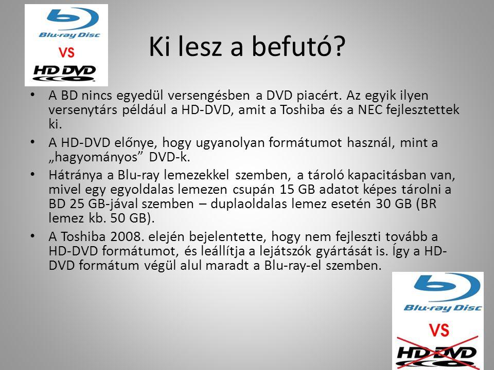 Ki lesz a befutó? A BD nincs egyedül versengésben a DVD piacért. Az egyik ilyen versenytárs például a HD-DVD, amit a Toshiba és a NEC fejlesztettek ki