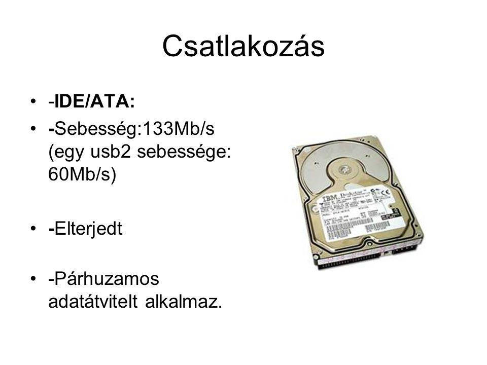 Csatlakozás -IDE/ATA: -Sebesség:133Mb/s (egy usb2 sebessége: 60Mb/s) -Elterjedt -Párhuzamos adatátvitelt alkalmaz.