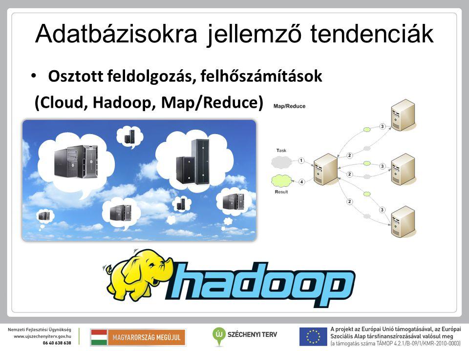 Adatbázisokra jellemző tendenciák Osztott feldolgozás, felhőszámítások (Cloud, Hadoop, Map/Reduce)