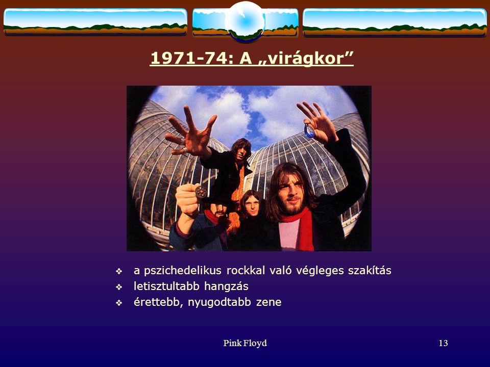 """Pink Floyd13 1971-74: A """"virágkor  a pszichedelikus rockkal való végleges szakítás  letisztultabb hangzás  érettebb, nyugodtabb zene"""
