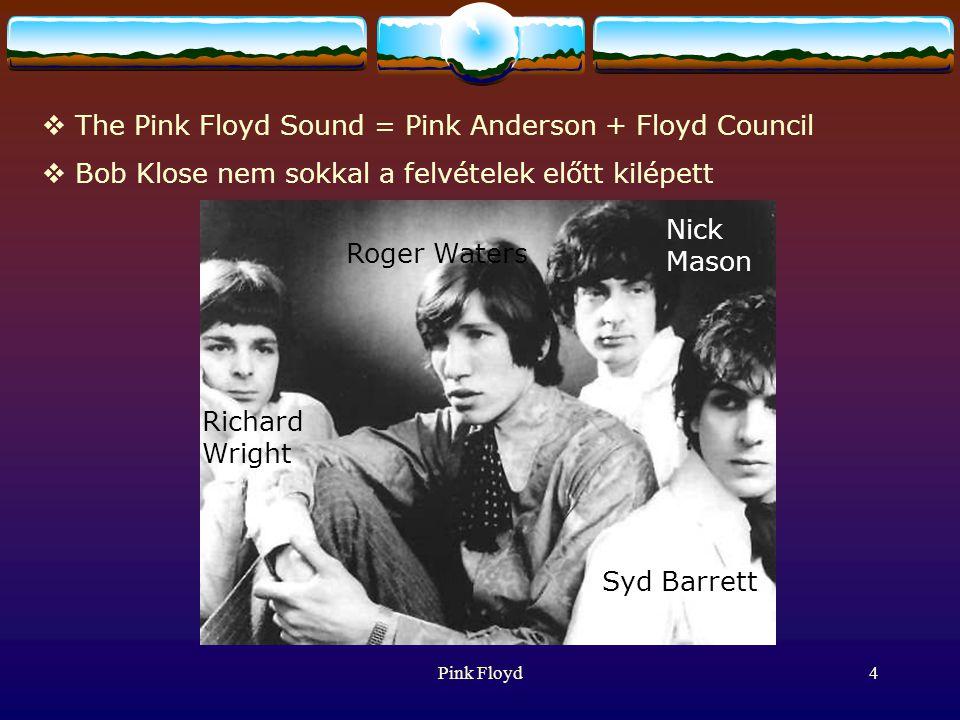 Pink Floyd4  The Pink Floyd Sound = Pink Anderson + Floyd Council  Bob Klose nem sokkal a felvételek előtt kilépett Syd Barrett Roger Waters Richard Wright Nick Mason