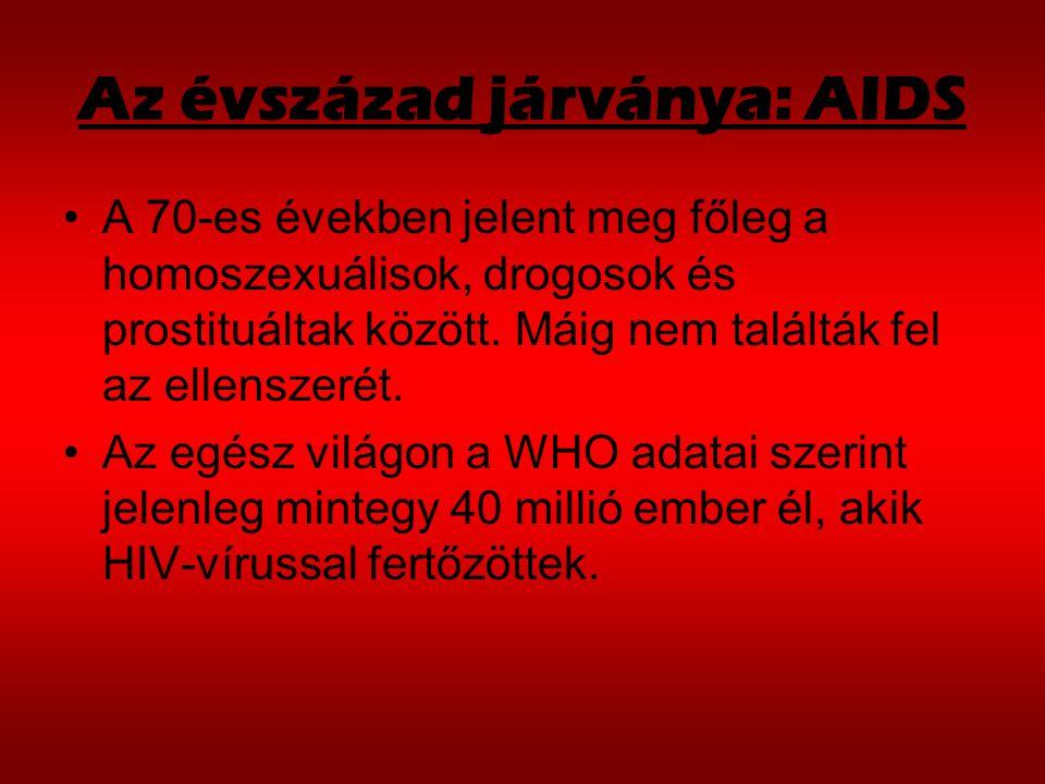 Az évszázad járványa: AIDS A 70-es években jelent meg főleg a homoszexuálisok, drogosok és prostituáltak között.