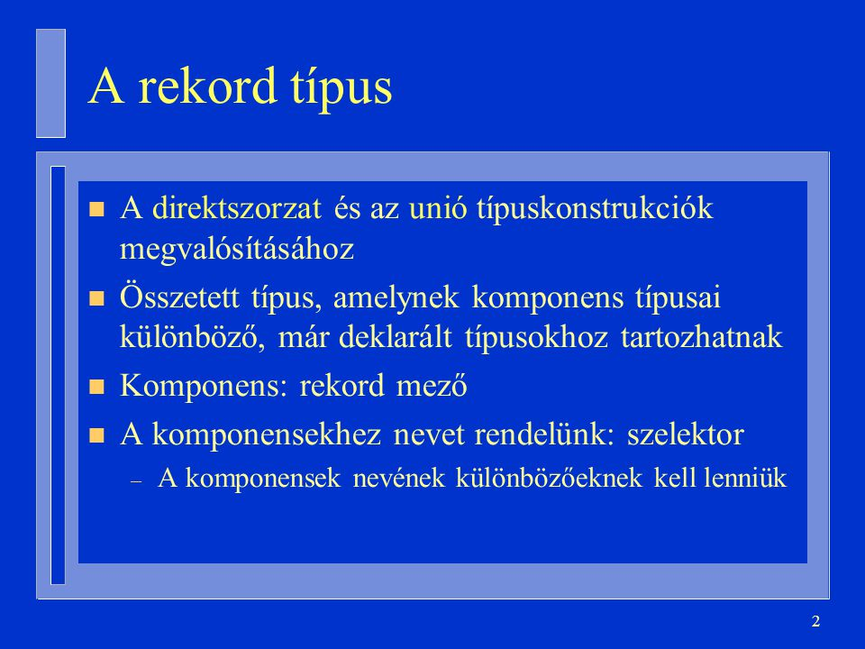 23 type Állapot is (Egyedülálló, Házas, Özvegy, Elvált); subtype Név is String(1..25); type Nem is (Nô, Férfi); type Ember (Családi_Állapot: Állapot := Egyedülálló) is record Neve: Név; Neme: Nem; Születési_Ideje: Dátum; Gyermekek_Száma: Natural; case Családi_Állapot is when Házas => Házastárs_Neve: Név; when Özvegy => Házastárs_Halála: Dátum; when Elvált => Válás_Dátuma: Dátum; Gyerekek_Gondozója: Boolean; when Egyedülálló => null ; end case; end record ;