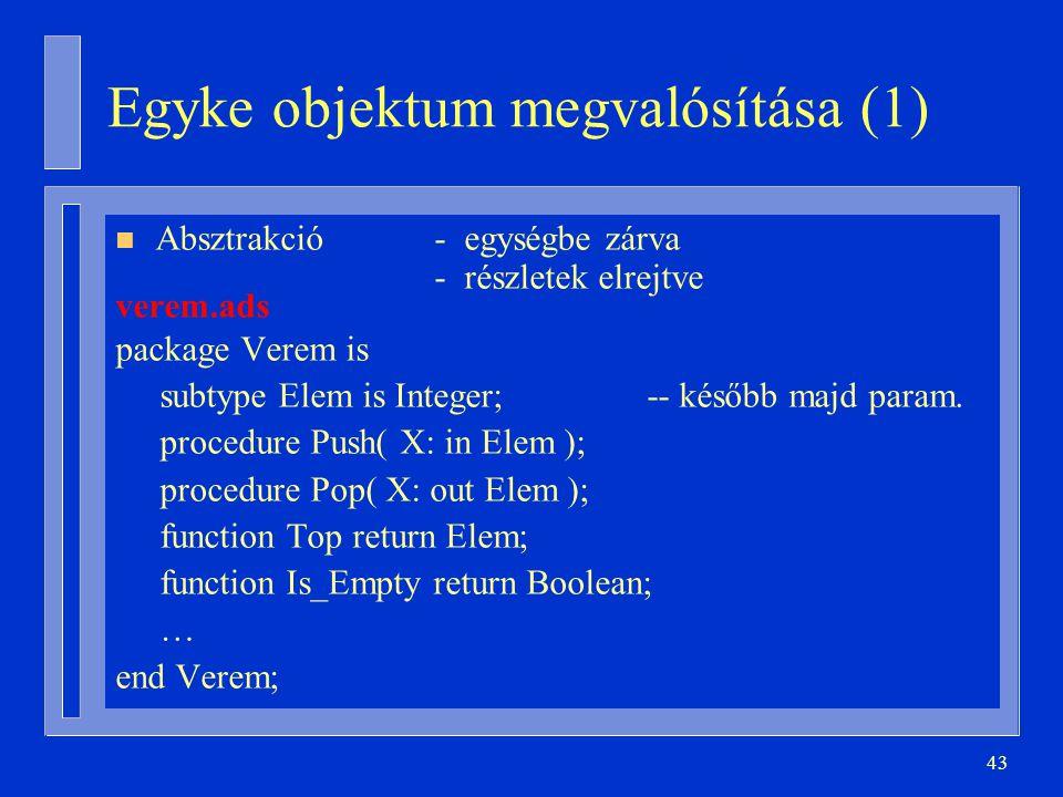 43 Egyke objektum megvalósítása (1) n Absztrakció- egységbe zárva - részletek elrejtve verem.ads package Verem is subtype Elem is Integer;-- később ma