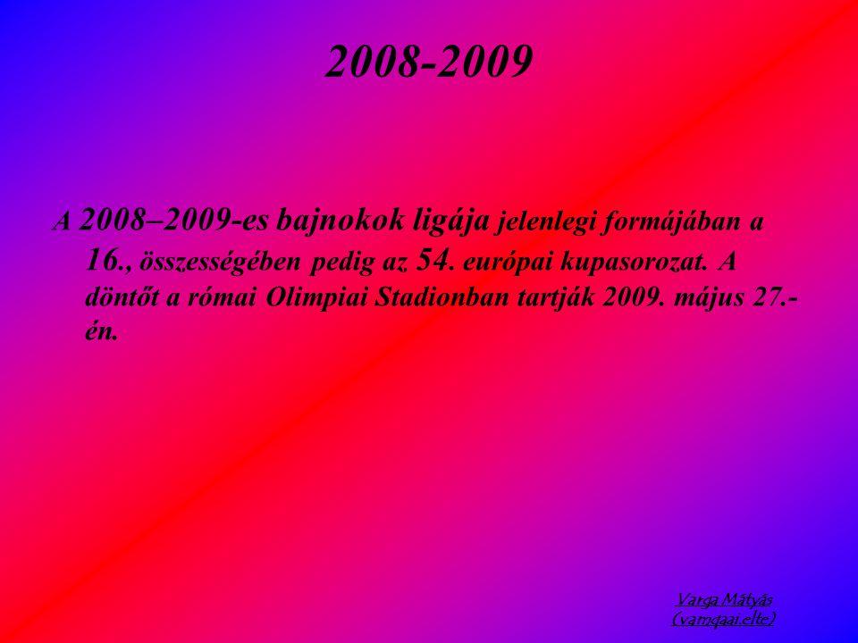 Varga Mátyás (vamqaai.elte) 2008-2009 A 2008–2009-es bajnokok ligája jelenlegi formájában a 16., összességében pedig az 54.