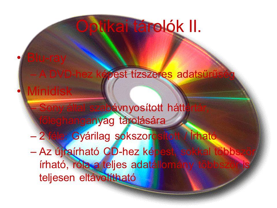 Optikai tárolók II. Blu-ray –A DVD-hez képest tízszeres adatsűrűség Minidisk –Sony által szabávnyosított háttértár, főleghanganyag tárolására –2 féle: