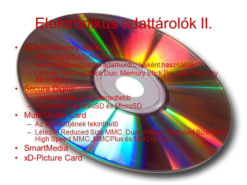 Elektronikus adattárolók II. SONY Memory Stick –Memóriakártya formátum –Hordozható eszközök adathordozójaként használják –Létezik: Memory Stick Duo, M