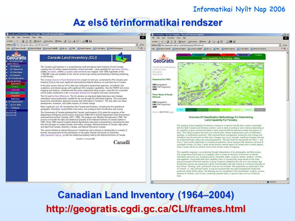 Canadian Land Inventory (1964–2004) http://geogratis.cgdi.gc.ca/CLI/frames.html Informatikai Nyílt Nap 2006 Az első térinformatikai rendszer