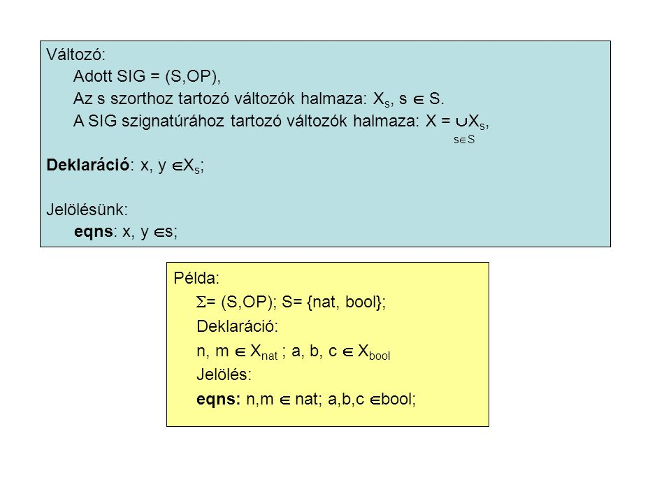 Változó: Adott SIG = (S,OP), Az s szorthoz tartozó változók halmaza: X s, s  S. A SIG szignatúrához tartozó változók halmaza: X =  X s, s  S Deklar