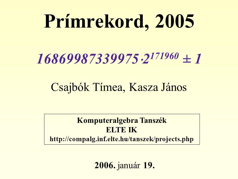 Prímrekord, 2005 Csajbók Tímea, Kasza János Komputeralgebra Tanszék ELTE IK http://compalg.inf.elte.hu/tanszek/projects.php 2006.