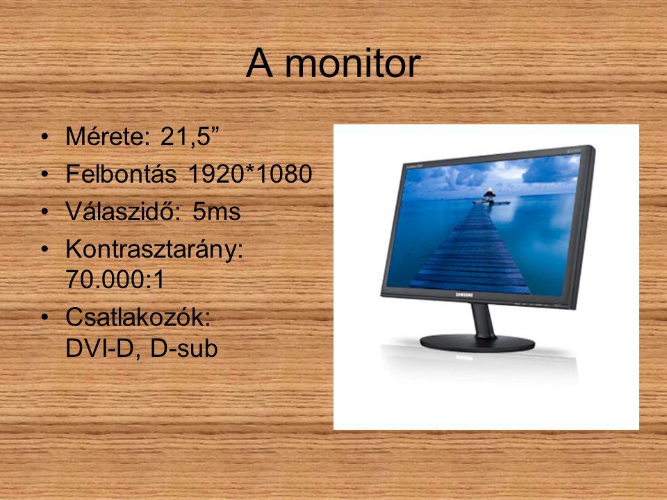 A monitor Mérete: 21,5 Felbontás 1920*1080 Válaszidő: 5ms Kontrasztarány: 70.000:1 Csatlakozók: DVI-D, D-sub