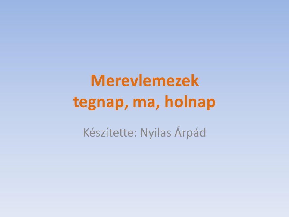 Merevlemezek tegnap, ma, holnap Készítette: Nyilas Árpád