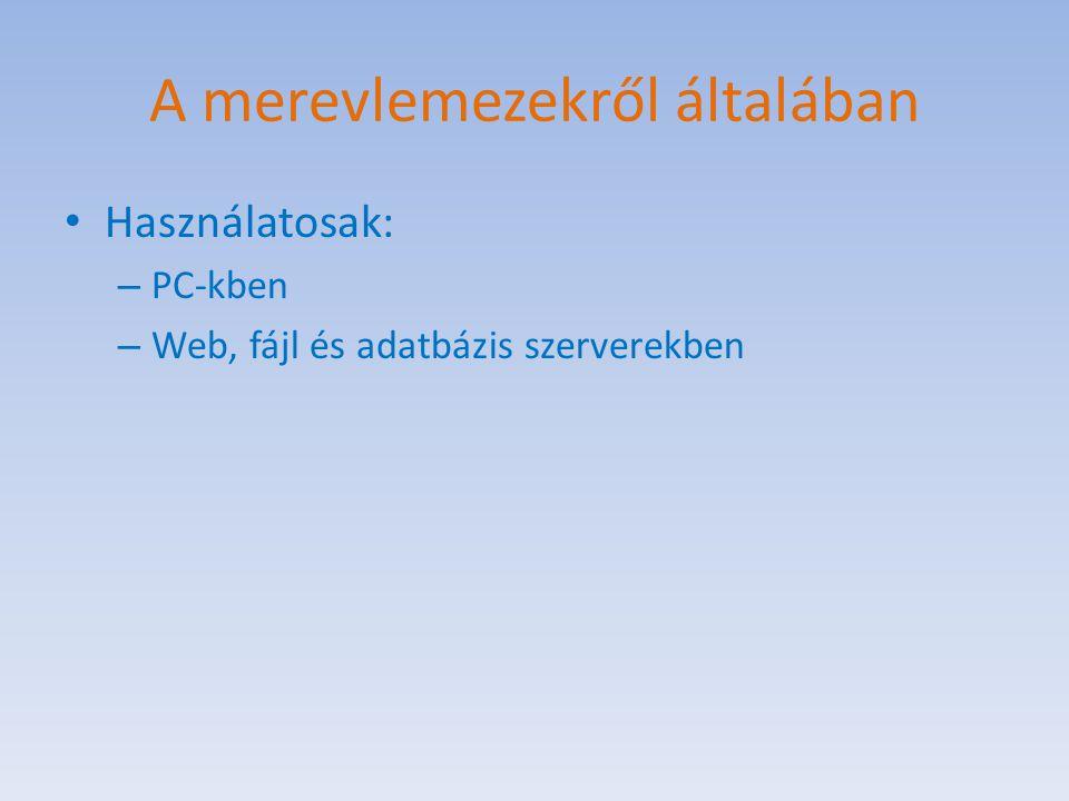 A merevlemezekről általában Használatosak: – PC-kben – Web, fájl és adatbázis szerverekben