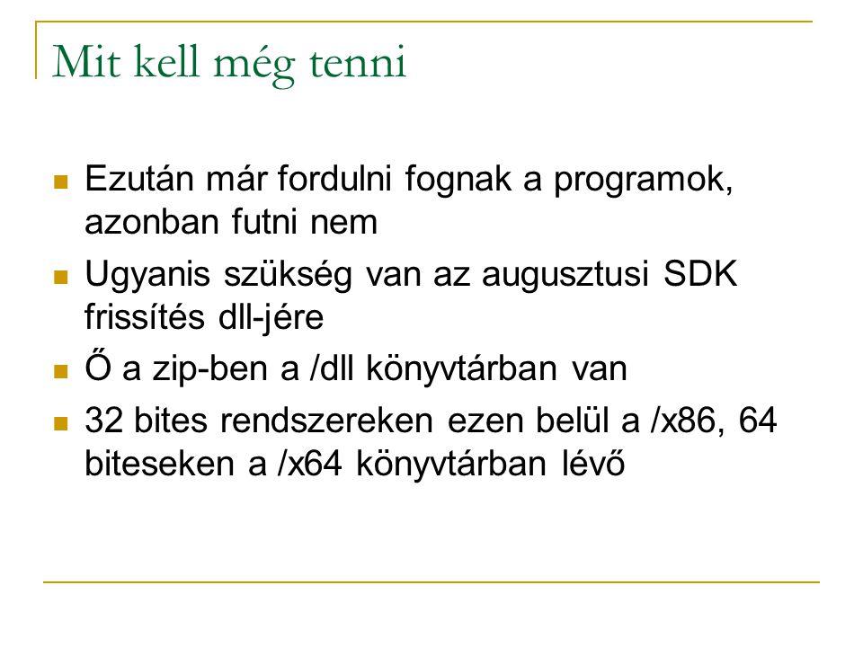 Mit kell még tenni Ezután már fordulni fognak a programok, azonban futni nem Ugyanis szükség van az augusztusi SDK frissítés dll-jére Ő a zip-ben a /dll könyvtárban van 32 bites rendszereken ezen belül a /x86, 64 biteseken a /x64 könyvtárban lévő