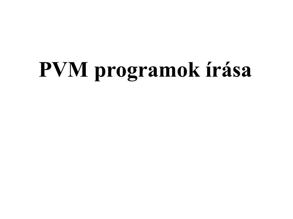 hello_other.c #include pvm3.h int main() { int tid = pvm_mytid(); int ptid = pvm_parent(); pvm_initsend(PvmDataDefault); pvm_pkint(&tid,1,1); pvm_send(ptid, 1); pvm_exit(); return 0; }