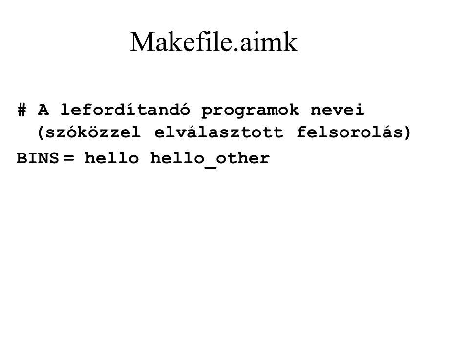 Makefile.aimk # A lefordítandó programok nevei (szóközzel elválasztott felsorolás) BINS= hello hello_other