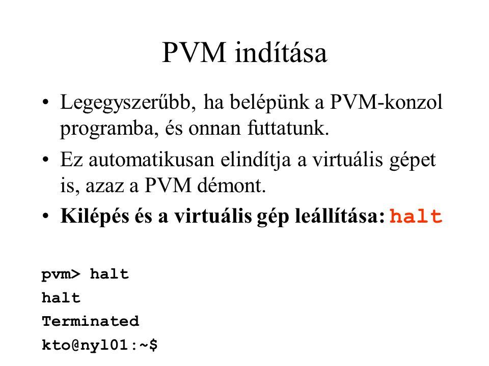 PVM indítása Legegyszerűbb, ha belépünk a PVM-konzol programba, és onnan futtatunk. Ez automatikusan elindítja a virtuális gépet is, azaz a PVM démont