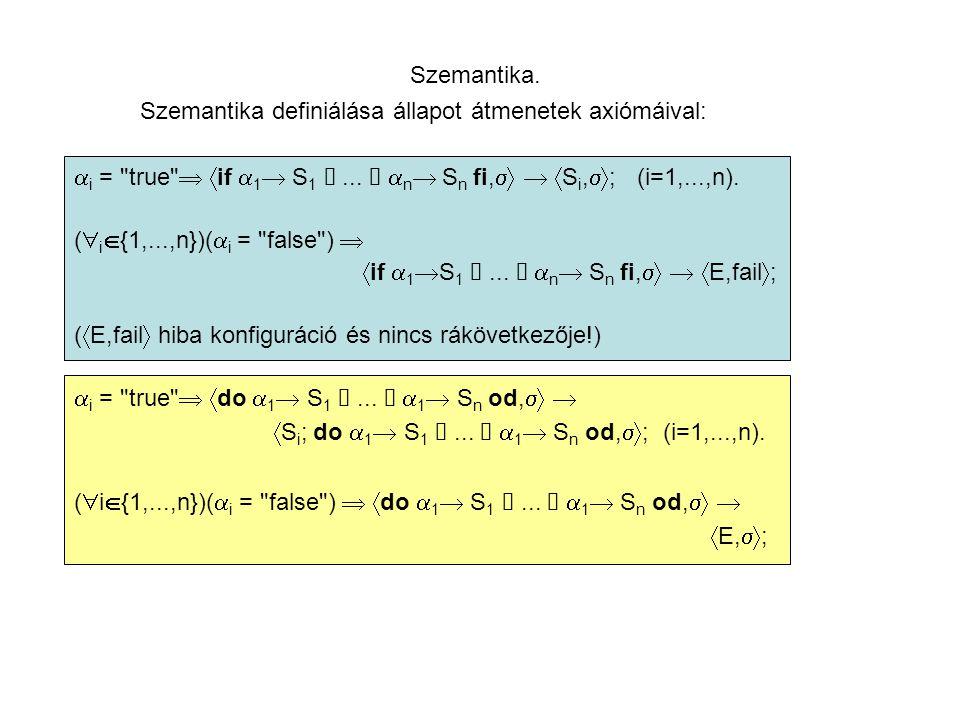 Szemantika. Szemantika definiálása állapot átmenetek axiómáival:  i = true   if  1  S 1...