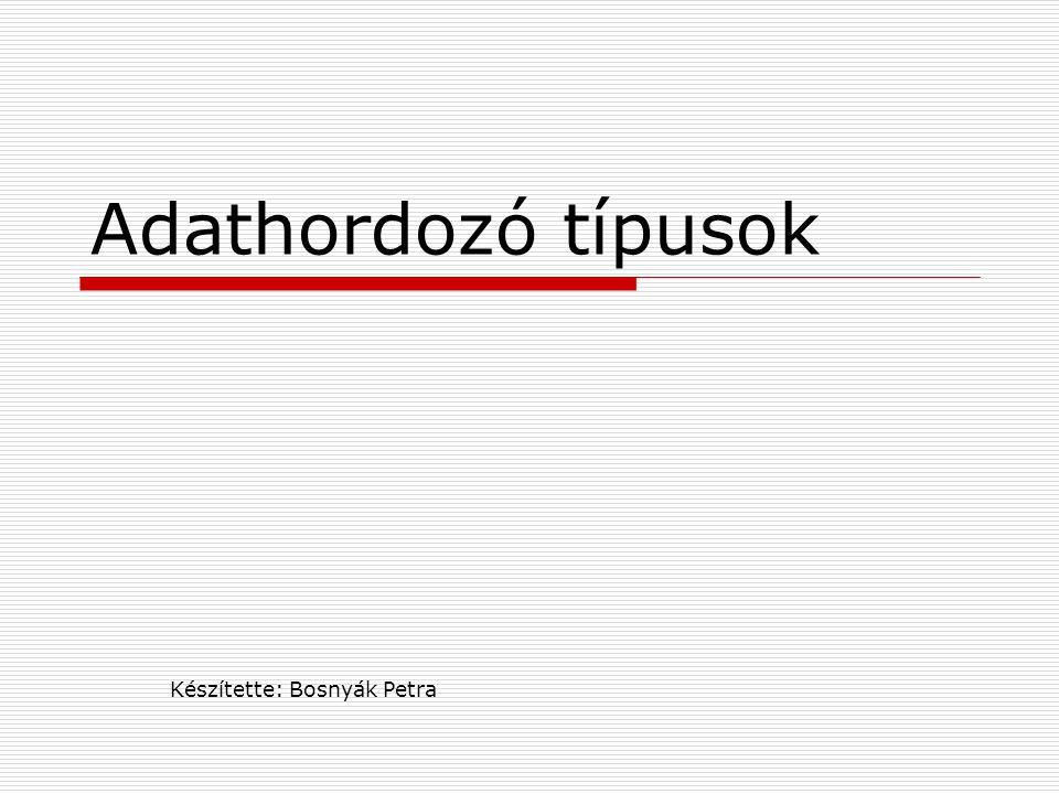 Adathordozó típusok Készítette: Bosnyák Petra