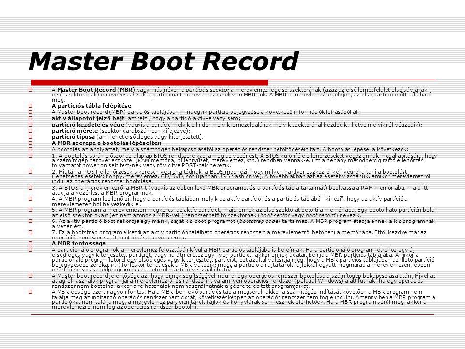 Master Boot Record  A Master Boot Record (MBR) vagy más néven a partíciós szektor a merevlemez legelső szektorának (azaz az első lemezfelület első sá