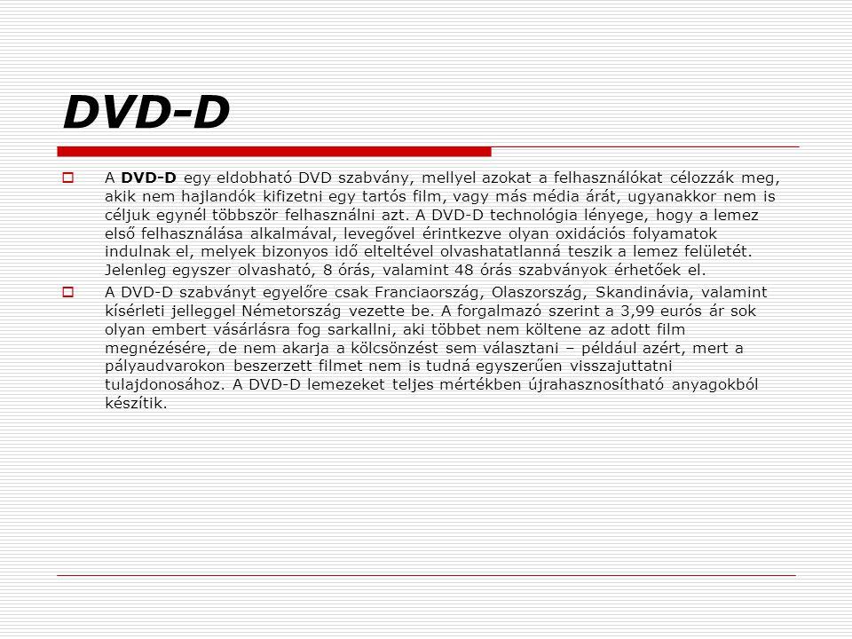 DVD-D  A DVD-D egy eldobható DVD szabvány, mellyel azokat a felhasználókat célozzák meg, akik nem hajlandók kifizetni egy tartós film, vagy más média árát, ugyanakkor nem is céljuk egynél többször felhasználni azt.