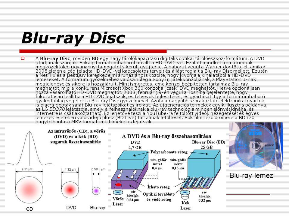 Blu-ray Disc  A Blu-ray Disc, röviden BD egy nagy tárolókapacitású digitális optikai tárolóeszköz-formátum. A DVD utódjának szánják. Sokáig formátumh