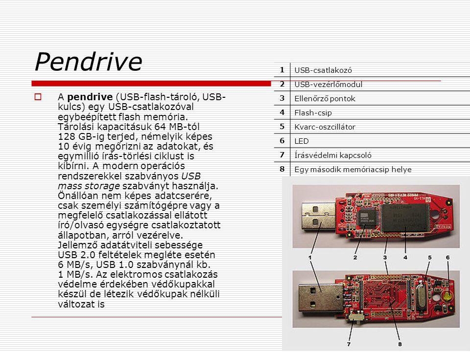 Pendrive  A pendrive (USB-flash-tároló, USB- kulcs) egy USB-csatlakozóval egybeépített flash memória. Tárolási kapacitásuk 64 MB-tól 128 GB-ig terjed