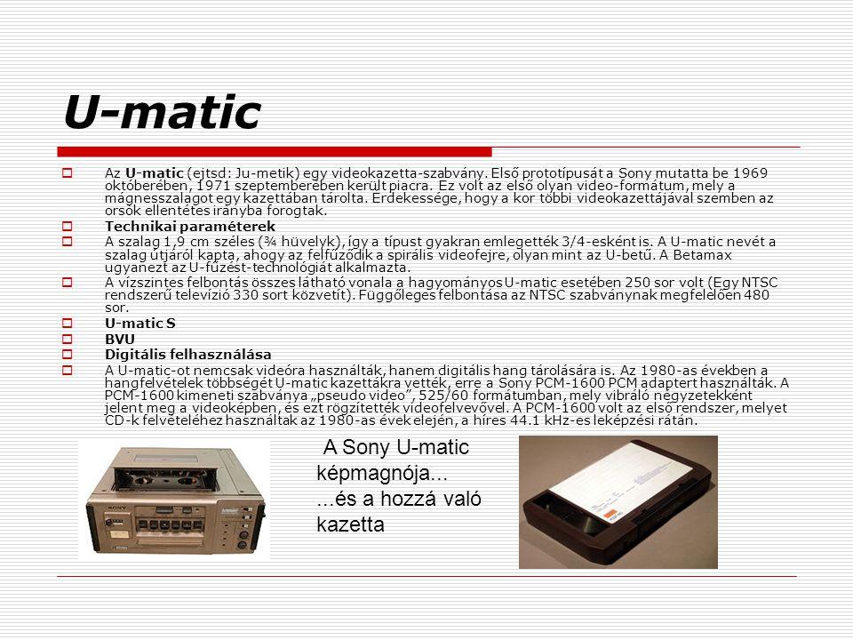 U-matic  Az U-matic (ejtsd: Ju-metik) egy videokazetta-szabvány. Első prototípusát a Sony mutatta be 1969 októberében, 1971 szeptemberében került pia