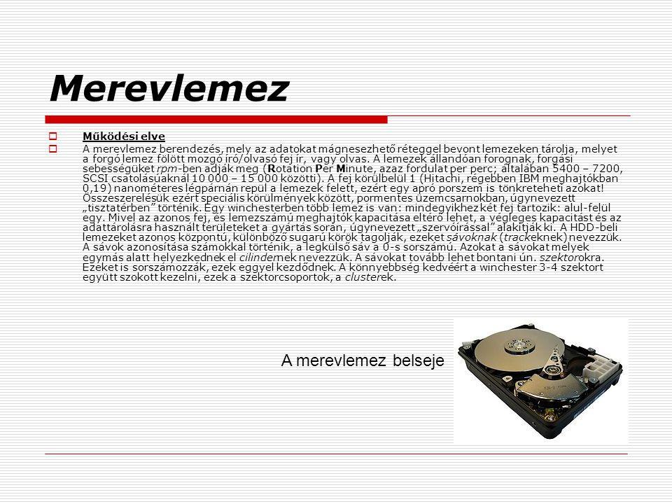 Merevlemez  Működési elve  A merevlemez berendezés, mely az adatokat mágnesezhető réteggel bevont lemezeken tárolja, melyet a forgó lemez fölött mozgó író/olvasó fej ír, vagy olvas.