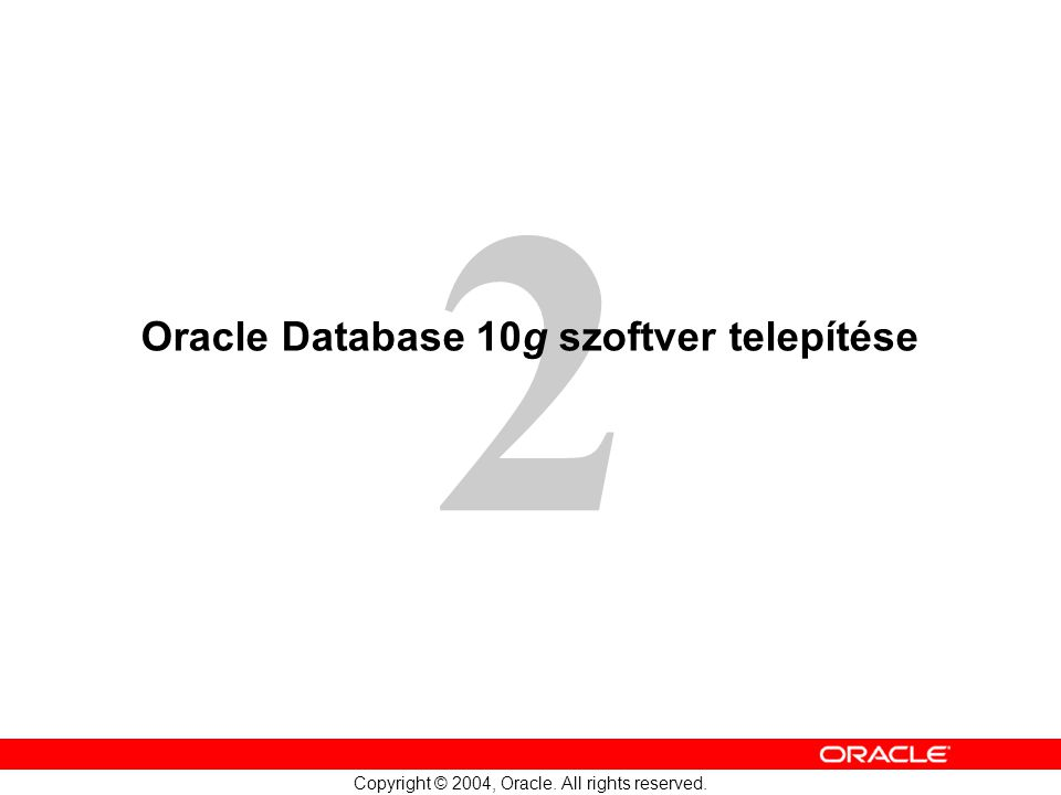 2 Copyright © 2004, Oracle. All rights reserved. Oracle Database 10g szoftver telepítése