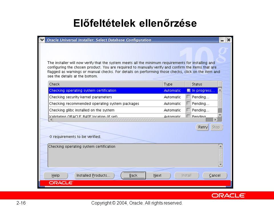 2-16 Copyright © 2004, Oracle. All rights reserved. Előfeltételek ellenőrzése