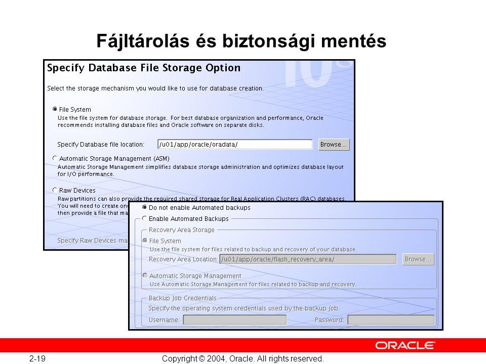 2-19 Copyright © 2004, Oracle. All rights reserved. Fájltárolás és biztonsági mentés