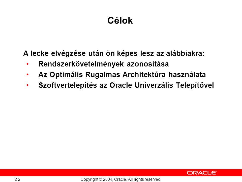 2-2 Copyright © 2004, Oracle. All rights reserved. Célok A lecke elvégzése után ön képes lesz az alábbiakra: Rendszerkövetelmények azonosítása Az Opti