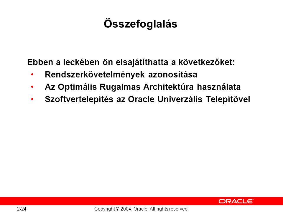 2-24 Copyright © 2004, Oracle. All rights reserved. Összefoglalás Ebben a leckében ön elsajátíthatta a következőket: Rendszerkövetelmények azonosítása